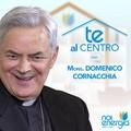 """""""Te Al Centro"""" con il Vescovo Mons. Domenico Cornacchia"""